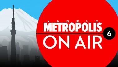 Podcast: Metropolis On Air 6