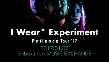 I Wear* Experiment – Patience Tour '17