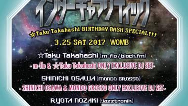 ☆TAKU TAKAHASHI presents INTERGALACTIC ☆TAKU TAKAHASHI BIRTHDAY BASH!!!