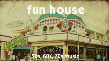 FUN HOUSE – 60s/70s Music Night