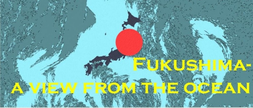Fukushima- A View From The Ocean