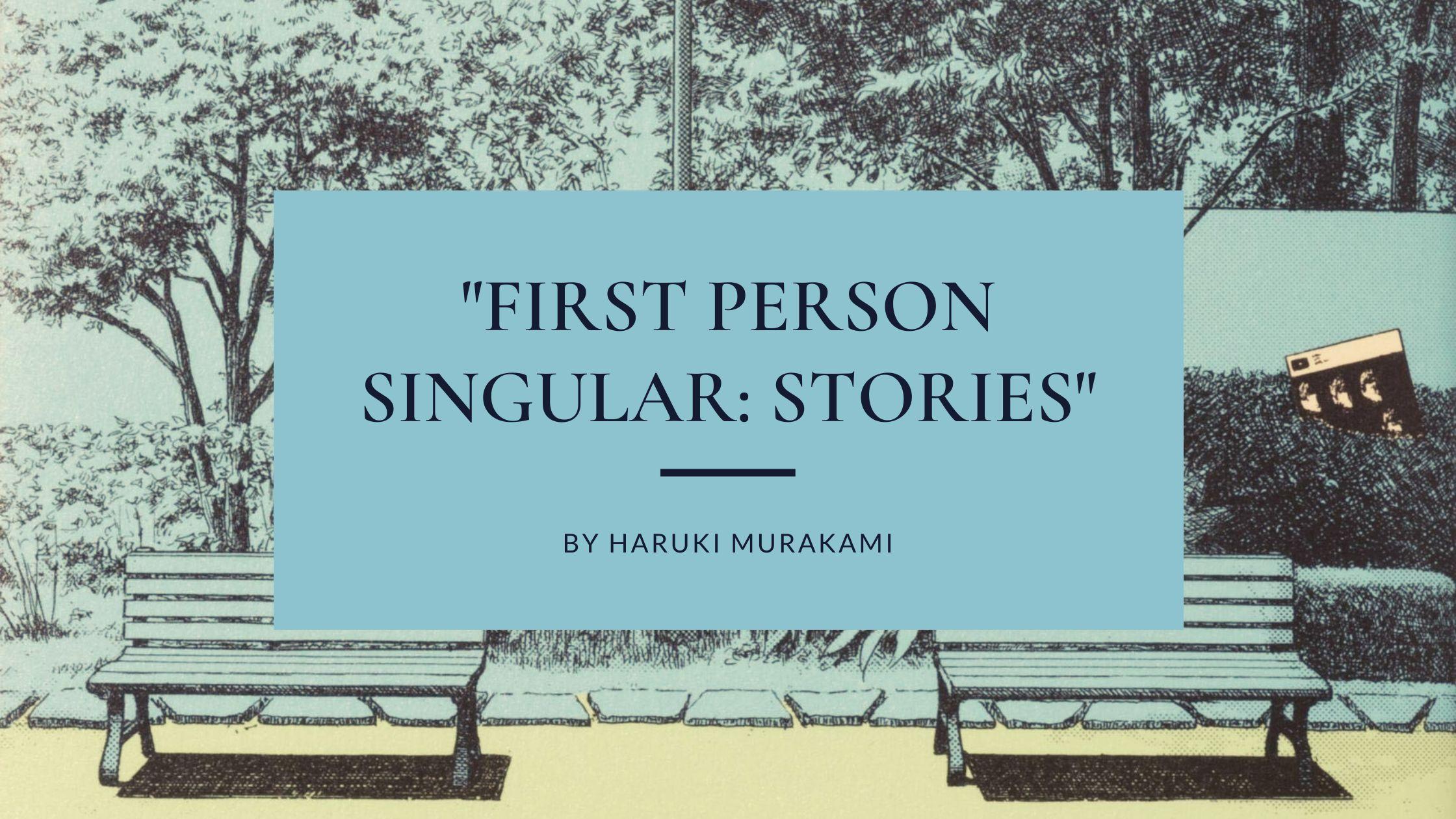 "japanese novels to read in 2021 english translation ""First Person Singular: Stories"" by Haruki Murakami"