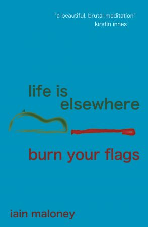 life is elsewhere/burn your flag Iain Maloney